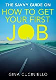 How to get your first job: A concise and practical guide for young people - The Savvy Guide, 2014 UK Edition