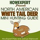 North American Whitetail Deer Mini Hunting Guide Hörbuch von  HowExpert Press, Joshua Klajnowski Gesprochen von: Lawrence D. Palmer