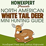 North American Whitetail Deer Mini Hunting Guide |  HowExpert Press,Joshua Klajnowski
