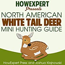 North American Whitetail Deer Mini Hunting Guide Audiobook by  HowExpert Press, Joshua Klajnowski Narrated by Lawrence D. Palmer