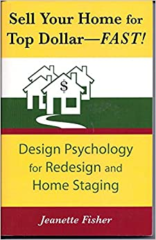 Sell your home for top dollar fast design psychology for redesign and home staging jeanette Redesign your home