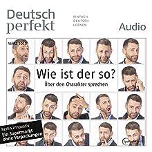 Deutsch perfekt Audio - Wie ist der so? Über den Charakter sprechen. 3/2015 (       UNABRIDGED) by div. Narrated by div.