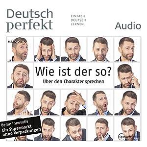 Deutsch perfekt Audio - Wie ist der so? Über den Charakter sprechen. 3/2015 Hörbuch