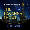 The Hosanna Shout: A Moroni Traveler Novel Audiobook by Robert R. Irvine Narrated by Jeffrey Kafer