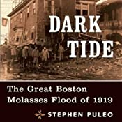 Dark Tide: The Great Boston Molasses Flood of 1919 | [Stephen Puleo]