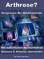 Arthrose heilen ohne Medikamente