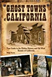 Search : Ghost Towns of California: Your Guide to the Hidden History and Old West Haunts of California