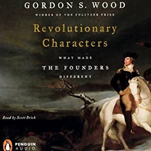Revolutionary Characters: What Made the Founders Different | [Gordon S. Wood]