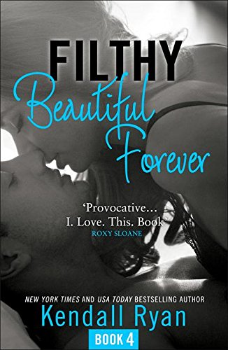 Filthy Beautiful Forever (Filthy Beautiful Series, Book 4)