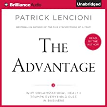 The Advantage: Why Organizational Health Trumps Everything Else in Business (       UNABRIDGED) by Patrick Lencioni Narrated by Patrick Lencioni