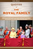 img - for Quotes Of The Royal Family: Collection of quotations said by royal family including Queen Elizabeth II, Prince Charles, Prince Philip, Princess Diana, Prince Harry, Prince William and Others book / textbook / text book