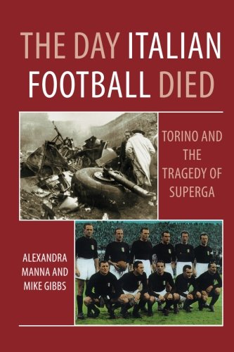 The Day Italian Football Died: Torino and the Tragedy of Superga (Italian Days compare prices)