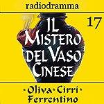 Il mistero del vaso cinese 17 | Carlo Oliva,Massimo Cirri,G. Sergio Ferrentino
