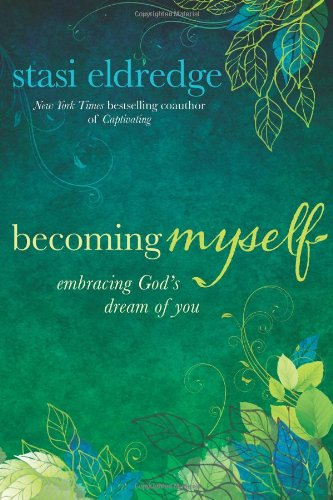 Becoming Myself: Embracing God's Dream of You, Eldredge, Stasi