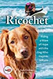 img - for Ricochet: Riding a Wave of Hope with the Dog Who Inspires Millions book / textbook / text book