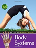 Body Systems (Go Facts: Healthy Bodies)