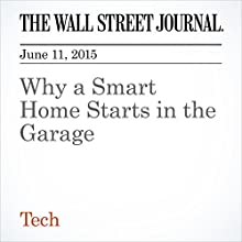 Why a Smart Home Starts in the Garage Other by Geoffrey A Fowler Narrated by Ken Borgers