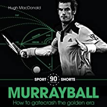 Murrayball: How to Gatecrash the Golden Era (       UNABRIDGED) by Hugh MacDonald Narrated by Hugh MacDonald
