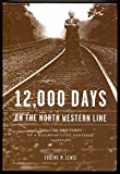img - for 12,000 Days on the North Western Line: The Life and Times of a Railroad Civil Engineer 1947-1980 book / textbook / text book