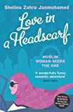 Shelina Zahra Janmohamed Love in a Headscarf: Muslim woman seeks the One