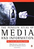The Penguin Atlas of Media and Information: Key Issues and Global Trends (Penguin Reference)
