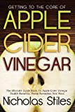 img - for Getting To The Core Of Apple Cider Vinegar:The Ultimate Guide Book To Apple Cider Vinegar Health Benefits, Home Remedies And More book / textbook / text book