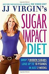 JJ Virgin's Sugar Impact Diet: Drop 7 Hidden Sugars, Lose Up to 10 Pounds in Just 2 Weeks