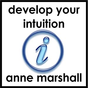 Develop Your Intuition: A Practical Guide to Trusting, Following and Improving your Intuitive Intelligence | [Anne Marshall]