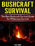 Bushcraft Survival: The Best Bushcraft Survival Guide for Wilderness Survival (Bushcraft survival, bushcraft cooking, survival skills)