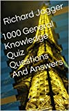 1000 General Knowledge Quiz Questions And Answers : Richard Jagger