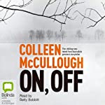 On, Off (       UNABRIDGED) by Colleen McCullough Narrated by Betty Bobbitt
