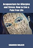 Acupuncture for Allergies and Stress: How to Live a Pain Free Life