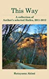 This Way: A collection of the author's selected Haiku, 2011-2012