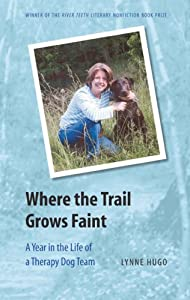 Where The Trail Grows Faint A Year In The Life Of A Therapy Dog Team River Teeth Literary Nonfiction Prize by Bison Books