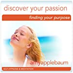 Discover Your Passion (Self-Hypnosis & Meditation): Finding Your Purpose Hypnosis | Amy Applebaum