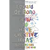 How to Have Creative Ideas: 62 exercises to develop the mindby Edward de Bono