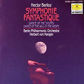 Berlioz: Symphonie fantastique, Op.14; Dance of the Sylphs; Dance of the Will-o'-the-Wisps