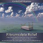 Fibromyalgia Relief Guided Self Hypnosis: Deep Sleep & Relieve Pain With Bonus Body Work, Affirmations & Solfeggio Tones | Anna Thompson