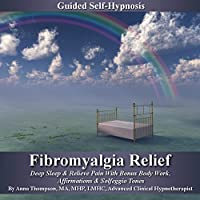 Fibromyalgia Relief Guided Self Hypnosis: Deep Sleep & Relieve Pain With Bonus Body Work, Affirmations & Solfeggio Tones (       UNABRIDGED) by Anna Thompson Narrated by Anna Thompson