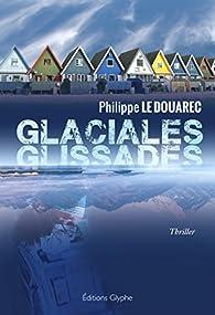 Glaciales glissades - Philippe Le Douarec