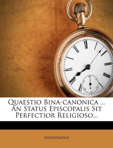 Quaestio Bina-canonica ... An Status Episcopalis Sit Perfectior Religioso...