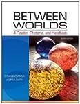 Between Worlds: A Reader, Rhetoric, a...