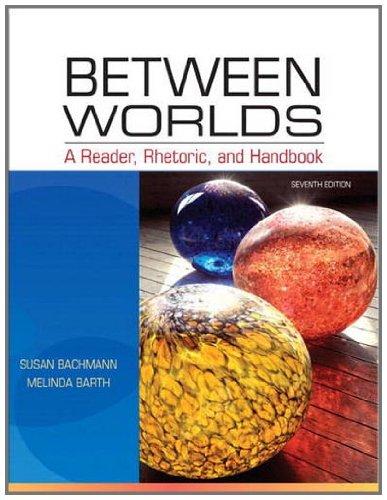 Between Worlds: A Reader, Rhetoric, and Handbook (7th...