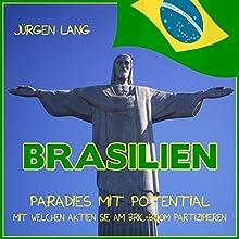 Brasilien: Paradies mit Potential - Mit welchen Aktien Sie am BRIC-Boom partizipieren Hörbuch von Jürgen Lang Gesprochen von: Jürgen Lang