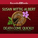 Death Come Quickly: China Bayles, Book 22 Audiobook by Susan Wittig Albert Narrated by Julia Gibson