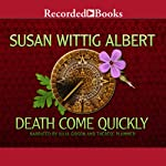 Death Come Quickly: China Bayles, Book 22 (       UNABRIDGED) by Susan Wittig Albert Narrated by Julia Gibson