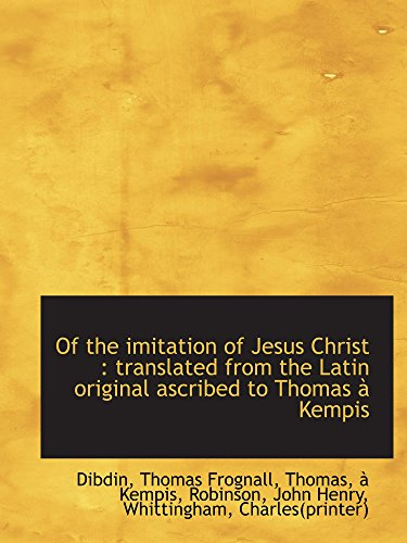 Of the imitation of Jesus Christ : translated from the Latin original ascribed to Thomas à Kempis