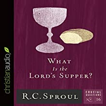 What Is the Lord's Supper?: Crucial Questions Series, Book 16 (       UNABRIDGED) by R. C. Sproul Narrated by George W. Sarris