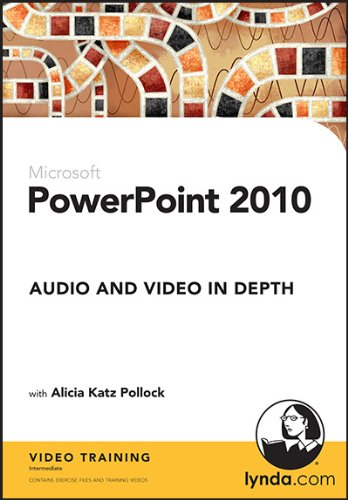 PowerPoint 2010: Audio and Video in Depth (PC/Mac)