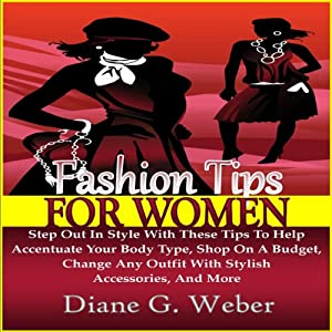 Fashion Tips for Women: Step Out in Style with These Tips Audiobook